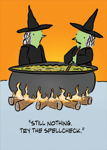 Spellcheck (1 card/1 envelope) - Halloween Card - FRONT: �Still Nothing. Try the Spellcheck.�  INSIDE: Have a Bewitching Halloween!