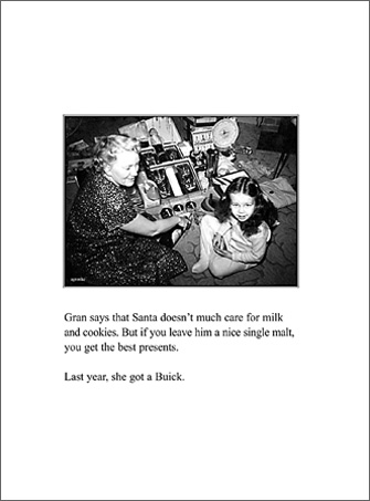 Buick (1 card/1 envelope) - Christmas Card - FRONT: Gran says that Santa doesn't much care for milk and cookies. But if you leave him a nice single malt, you get the best presents. Last year, she got a Buick.  INSIDE: May all your holiday wishes come true.