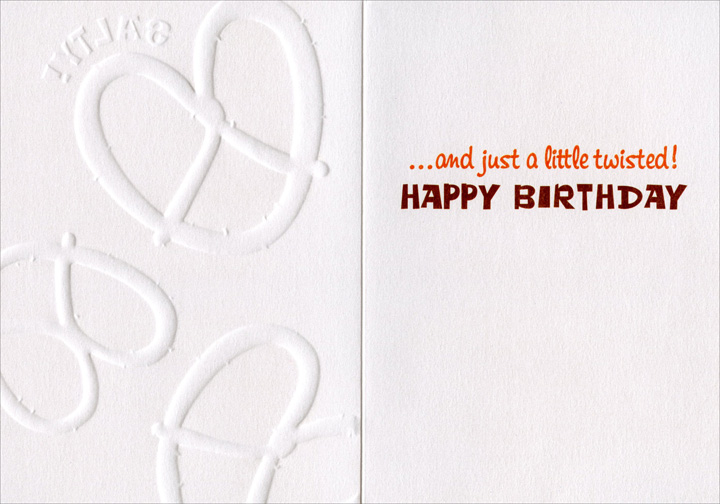Pretzel (1 card/1 envelope) - Birthday Card - FRONT: Salty!  INSIDE: �and just a little twisted! Happy Birthday