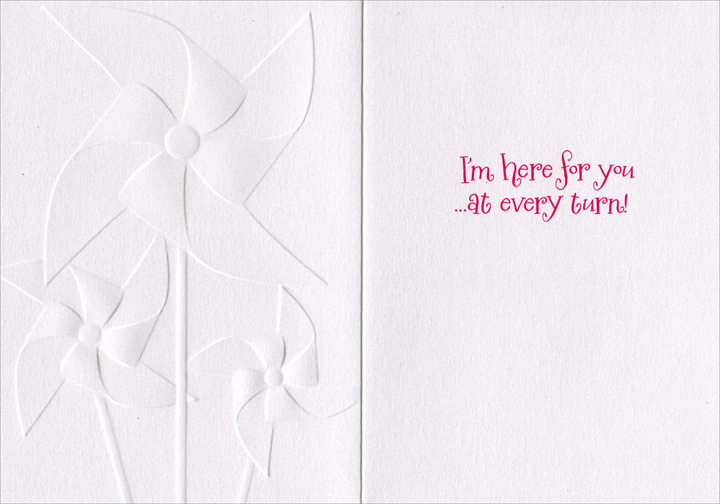 Pinwheels (1 card/1 envelope) Avanti A*Press Support Card  INSIDE: I'm here for you …at every turn!