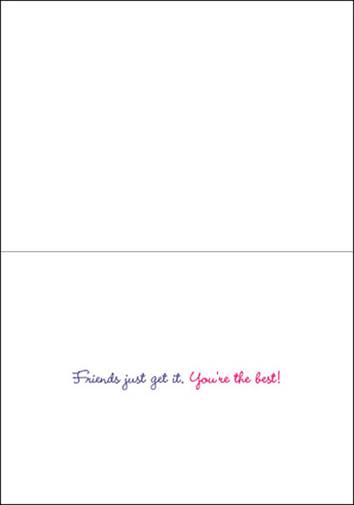 Girlfriends Laughing (1 card/1 envelope) Avanti Friendship Card  INSIDE: Friends just get it. You're the best!