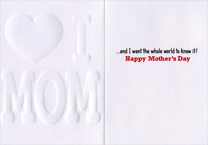 I Love Mom (1 card/1 envelope) - Mother's Day Card - FRONT: I (heart) MOM  INSIDE: �and I want the whole world to know it! Happy Mother's Day