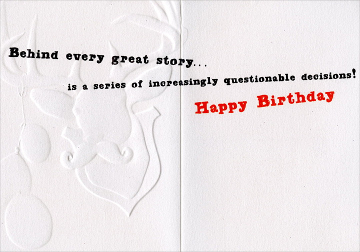 Party Time (1 card/1 envelope) Avanti A*Press Birthday Card  INSIDE: Behind every great story� is a series of increasingly questionable decisions! Happy Birthday