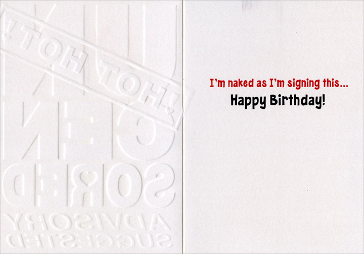 Uncensored (1 card/1 envelope) - Birthday Card - FRONT: !HOT HOT! UNCENSORED ADVISORY SUGGESTED  INSIDE: I'm naked as I'm signing this� Happy Birthday!