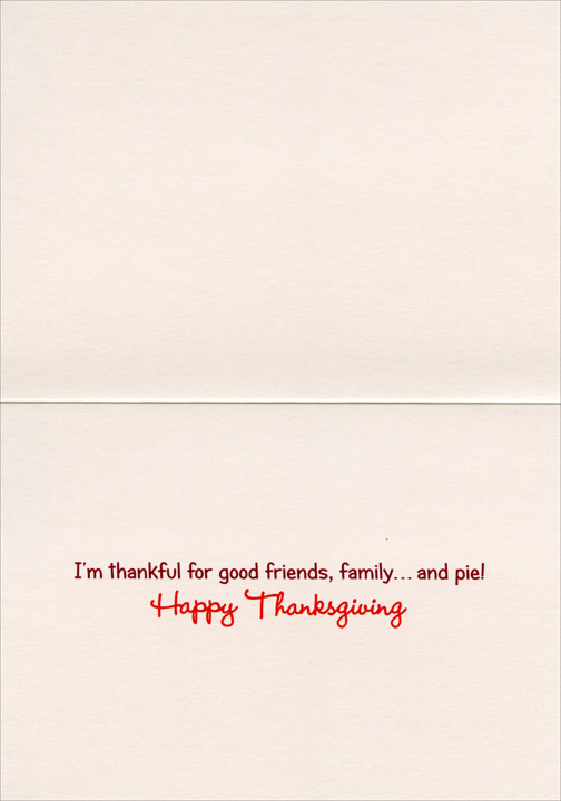 Cat With Pumpkin Pie (1 card/1 envelope) Avanti Funny Thanksgiving Card  INSIDE: I'm thankful for good friends, family� and pie! Happy Thanksgiving