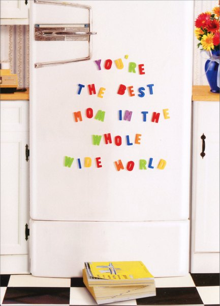 Magnets on Fridge (1 card/1 envelope) - Mother's Day Card - FRONT: Happy Mother's Day  INSIDE: You're the best mom in the whole wide world
