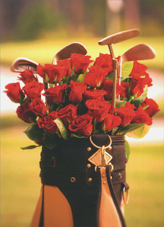 Roses in Golf Bag (1 card/1 envelope) Birthday Card - FRONT: No Text  INSIDE: No matter how you slice it, I'm hooked on you! Happy Birthday