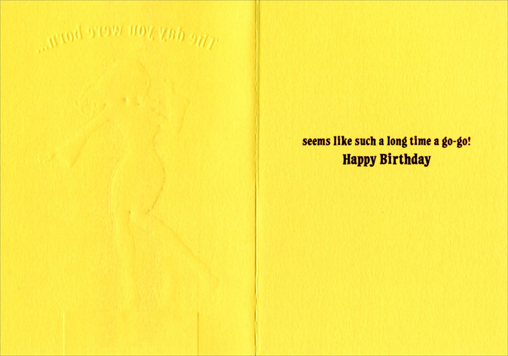 Go Go Girl (1 card/1 envelope) - Birthday Card - FRONT: The day you were born..  INSIDE: seems like such a long time a go-go! Happy Birthday