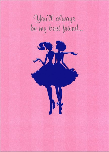 Girls (1 card/1 envelope) - Birthday Card - FRONT: You'll always be my best friend..  INSIDE: You know way to much! Happy Birthday