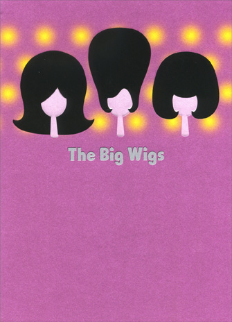 Wigs (1 card/1 envelope) Birthday Card - FRONT: The Big Wigs  INSIDE: have spoken.. you're fabulous! Happy Birthday