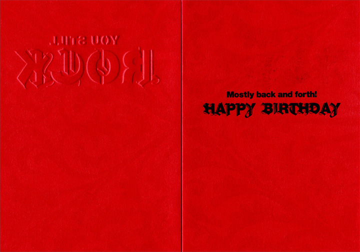 You Still Rock (1 card/1 envelope) - Birthday Card - FRONT: You still rock  INSIDE: Mostly back and forth! Happy Birthday