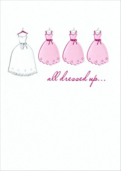 Bride'S & Maid'S Dresses (1 card/1 envelope) Avanti A*Press Bridal Shower Card - FRONT: all dressed up..  INSIDE: with one place to go! Happy Bridal Shower