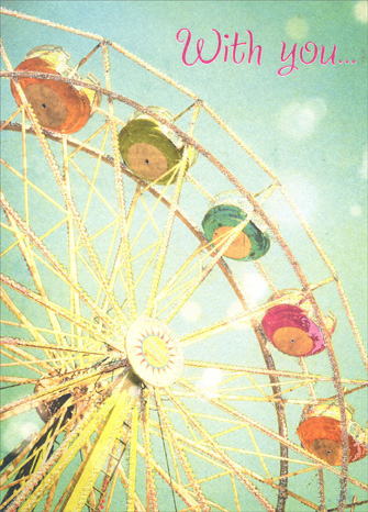 Ferris Wheel (1 card/1 envelope) - Romantic Card - FRONT: With you..  INSIDE: I feel like I'm on top of the world!