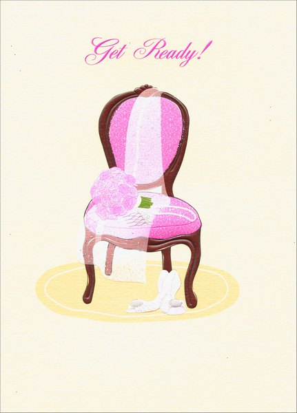 Bridal Shower Chair (1 card/1 envelope) - Bridal Shower Card - FRONT: Get Ready!  INSIDE: To be showered with the best of everything! Happy Bridal Shower