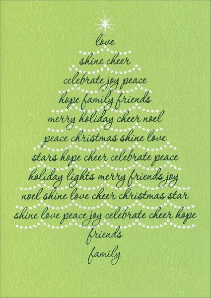 Type Tree (1 card/1 envelope) - Christmas Card - FRONT: love  shine  cheer  celebrate  joy peace hope family friends merry holiday cheer noel  peace christmas shine love stars hope cheer celebrate peace holiday lights merry friends joy noel shine love cheer christmas star shine love peace joy celebrate cheer hope friends family  INSIDE: Decorate your holidays with love and joy!  Merry Christmas