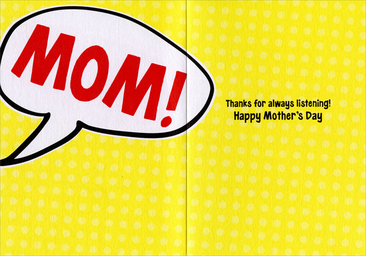 Mom Talk Bubbles (1 card/1 envelope) - Mother's Day Card - FRONT: mom mom Mom MOM mom Mom! Mom? MOM! Hey mom! Mother. Mom OH mooooom�  INSIDE: Mom! Thanks for always listening! Happy Mother's Day