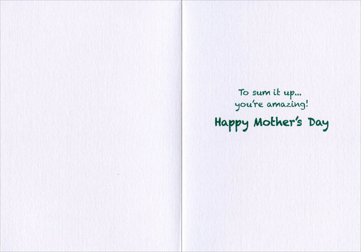 Mom Equation (1 card/1 envelope) - Mother's Day Card - FRONT: MOM=(Love + Caring)2 / strength x sense of humor + patience (listens) + good advice + kindness2  INSIDE: To sum it up… you're amazing! Happy Mother's Day