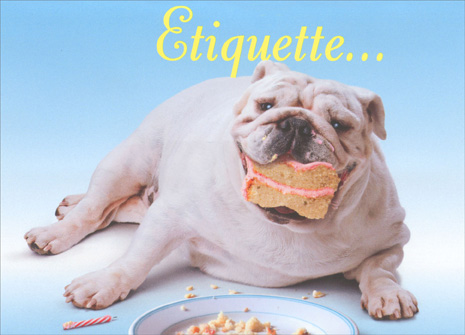 Dog Eats Slice Of Cake (1 card/1 envelope) - Birthday Card - FRONT: Ettiquette�  INSIDE: �Schmettiquette! Happy Birthday