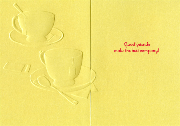 Two Tea Cups (1 card/1 envelope) Avanti A*Press Foil & Embossed Friendship Card  INSIDE: Good friends make the best company!