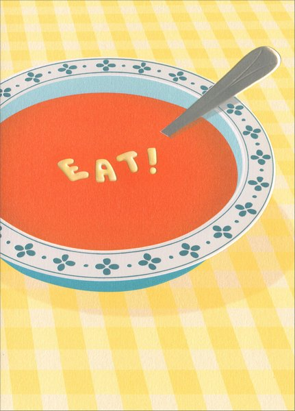 Soup Bowl (1 card/1 envelope) Avanti A*Press Foil & Embossed Get Well Card - FRONT: EAT!  INSIDE: Sleep. Rest. Repeat. Feel better soon!