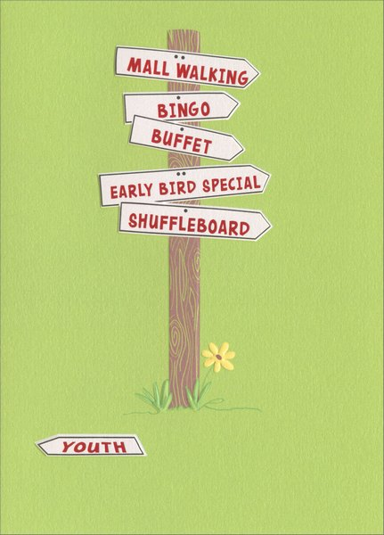 Signpost (1 card/1 envelope) Avanti A*Press Glitter Birthday Card - FRONT: Mall Walking - Bingo - Buffet - Early Bird Special - Shuffleboard - Youth  INSIDE: The good news is… you can still read the signs! Happy Birthday