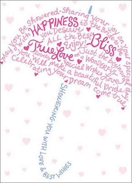 Type Umbrella (1 card/1 envelope) Avanti A*Press Bridal Shower Card - FRONT: May you be showered - Sharing your joy on your special day - with Happiness to the Bride-to-be - You deserve all the best - Enjoy! - Bliss - True Love - Just the beginning of a Wonderful - lovely - special - wishes - love - You will make a beautiful bride - Celebrating your dream come true - Showering you with love and best wishes  INSIDE: Wishing you the best of everything! Happy Bridal Shower