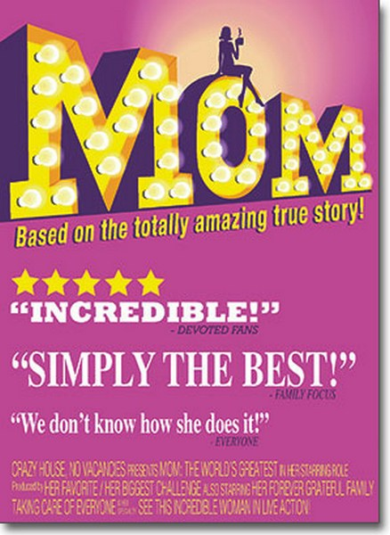 Mom Movie Poster (1 card/1 envelope) Avanti A*Press Mother's Day Card - FRONT: MOM - Based on the totally amazing true story! �Incredible!� -Devoted Fans �Simply the Best!� -Family Focus �We don't know how she does it.� -Everyone CRAZY HOUSE NO VACANCIES presents MOM: THE WORLD'S GREATEST in her starring role produced by HER FAVORITE/HER BIGGEST CHALLENGE also starring HER FOREVER GRATEFUL FAMILY - TAKING CARE OF EVERYONE is her best specialty SEE THIS INCREDIBLE WOMAN IN LIVE ACTION  INSIDE: I laughed. I cried. �and you were there through it all! Happy Mother's Day