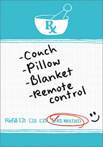 Get Well Prescription (1 card/1 envelope) - Get Well Card - FRONT: - Couch  - Pillow  - Blanket  - Remote Control   Refill: as needed  INSIDE: Take good care of yourself!