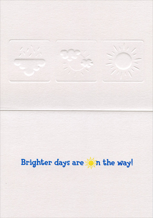 Weather Forecast (1 card/1 envelope) Avanti A*Press Support Card  INSIDE: Brighter days are on the way!
