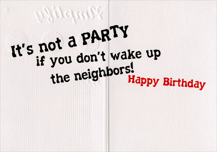 Amp (1 card/1 envelope) Avanti A*Press Birthday Card  INSIDE: It's not a party if you don't wake up the neighbors! Happy Birthday