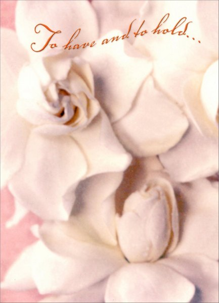 White Gardenias (1 card/1 envelope) - Wedding Card - FRONT: To have and to hold..  INSIDE: Congratulations!