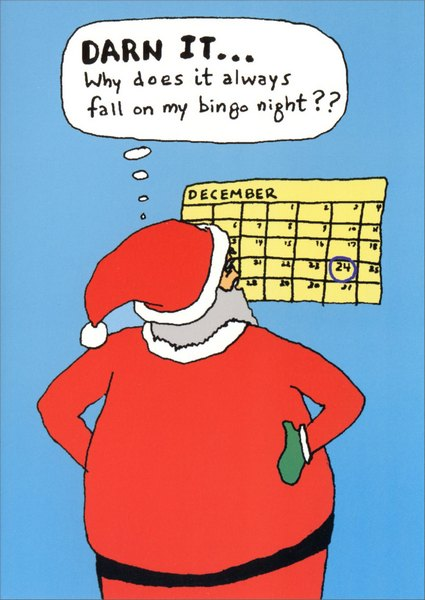 Bingo Santa (18 Cards/18 Envelopes) Funny Boxed Christmas Cards - FRONT: DARN IT... Why does it always fall on my bingo night??  INSIDE: Merry Christmas from Santa, Dasher, Dancer, Prancer, and Bingo!