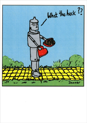 Tin Man (1 card/1 envelope) - Valentine's Day Card - FRONT: What the heck??  INSIDE: if I only had a valentine. be mine.