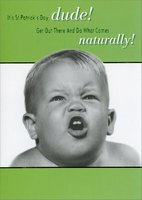 What Comes Naturally (1 card/1 envelope) - St. Patrick's Day Card - FRONT: It's St. Patrick's Day, dude!  Get out there and do what comes naturally!  INSIDE: Uh, I mean besides drink, burp, fart and sleep.  (I'm sure you'll think of something.)  Happy St. Patrick's Day