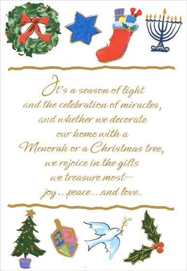 Interfaith Icons (18 cards/18 envelopes) Designer Greetings Mixed Faith Boxed Holiday Cards - FRONT: It's a season of light and the celebration of miracles, and whether we decorate our home with a Menorah or a Christmas tree, we rejoice in the gifts we treasure most - joy…peace…and love.  INSIDE: Special thoughts and warmest wishes for a wonderful Holiday Season and a Happy New Year.