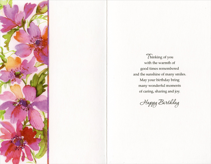 Purple Flowers - Birthday (1 card/1 envelope) - Birthday Card - FRONT: For your birthday - How lovely it is to know special people who make the world warmer and brighter� They carry the sunshine wherever they go and leave every heart feeling lighter� It's a pleasure to wish nice people like that the joys they deserve all the while... For their kindness, good humor and warm, cheerful spirit have touched all our lives with a smile. - Jessica St. James  INSIDE: Thinking of you with the warmth of good times remembered and the sunshine of many smiles. May your birthday bring many wonderful moments of caring, sharing and joy. Happy Birthday