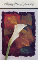 Cala Lily: Miss You A Lot (1 card/1 envelope) - Miss You Card - FRONT: I Really Miss You a Lot  INSIDE: When my day Is happy, I don't have someone to help share it�  When my day's been difficult, I don't have someone to help bear it�  Something is missing from all I do and the someone that I miss is you!