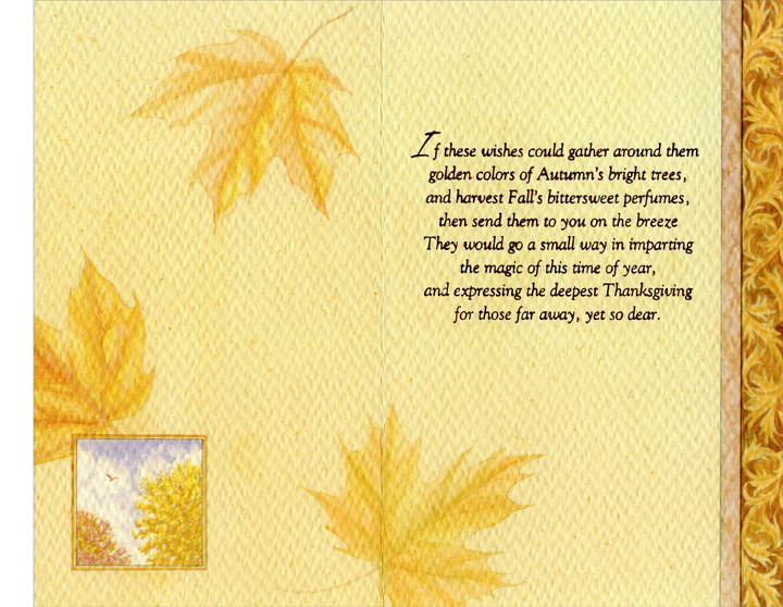 Covered Bridge (1 card/1 envelope) Thanksgiving Card - FRONT: A Thanksgiving Message Sent Across the Miles  INSIDE: If these wishes could gather around them golden colors of Autumn's bright trees, and harvest Fall's bittersweet perfumes, and send them to you on the breeze They would go a small way in imparting the magic of this time of year, and expressing the deepest Thanksgiving for those far away, yet so dear.