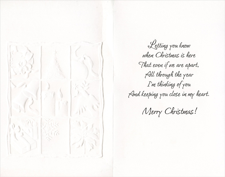 Nine Panels: Thinking of You (1 card/1 envelope) Christmas Card - FRONT: With Warm Thoughts of You at Christmastime  INSIDE: Letting you know when Christmas is here That even if we are apart, All through the year I'm thinking of you And keeping you close in my heart. Merry Christmas!