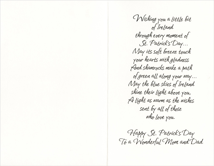Irish Village: Mom & Dad (1 card/1 envelope) Freedom Greetings St. Patrick's Day Card - FRONT: With Love, Mom and Dad, on St. Patrick's Day  INSIDE: Wishing you a little bit of Ireland through every moment of St. Patrick's Day�  May its soft breeze touch your hearts with gladness And shamrocks make a path of green all along your way�  May the blue skies of Ireland shine their light above you, a light as warm as the wishes sent by all of those who love you.  Happy St. Patrick's Day To a Wonderful Mom and Dad
