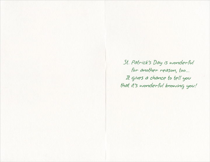 Wonderful to be Irish (1 card/1 envelope) Freedom Greetings St. Patrick's Day Card - FRONT: Happy St. Patrick's Day!  It's wonderful to be Irish, even if for just one day�  It's wonderful celebrating in the good old-fashioned way�  INSIDE: St. Patrick's Day is wonderful for another reason, too�  It gives a chance to tell you that it's wonderful knowing you!