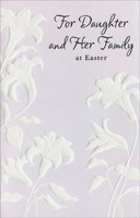 Embossed White Lilies: Daughter & Family (1 card/1 envelope) - Easter Card - FRONT: For Daughter and Her Family at Easter  INSIDE: Holidays bring thoughts of family, laughter and times shared, too. Hoping this Easter adds to those happy memories for each of you. Happy Easter with Love to All
