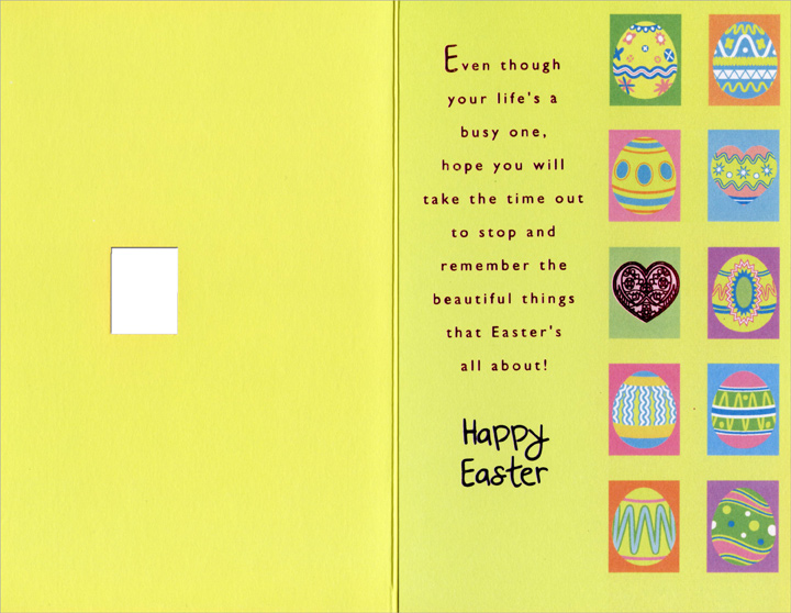 Decorated Eggs Panels with Die Cut Window: Daughter (1 card/1 envelope) Easter Card - FRONT: To a Wonderful Daughter at Eastertime  INSIDE: Even though your life's a busy one, hope you will take time out to stop and remember the beautiful things that Easter's all about! Happy Easter