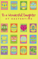 Decorated Eggs Panels with Die Cut Window: Daughter (1 card/1 envelope) - Easter Card - FRONT: To a Wonderful Daughter at Eastertime  INSIDE: Even though your life's a busy one, hope you will take time out to stop and remember the beautiful things that Easter's all about! Happy Easter