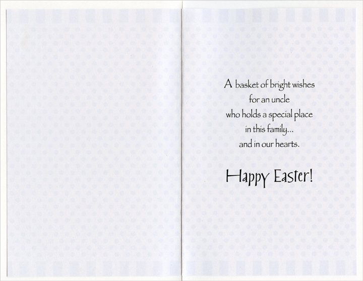 Basket of Easter Eggs: Uncle (1 card/1 envelope) Easter Card - FRONT: For a Special Uncle  INSIDE: A basket of bright wishes for an uncle who holds a special place in this family… and in our hearts. Happy Easter!