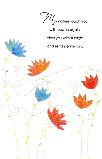 Glitter Blue, Orange and Pink Flowers (1 card/1 envelope) Freedom Greetings Sympathy Card - FRONT: May nature touch you with peace again, bless you with sunlight and send gentle rain,  INSIDE: May soft winds whisper that life goes on and continues forever in a place beyond dawn, in a lovelier world than our words can say� may nature comfort you through these sad days. - Jessica St. James - In Sympathy
