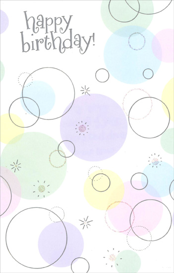 Silver & Pastel Colored Circles (1 card/1 envelope) - Birthday Card - FRONT: happy birthday!  INSIDE: may the years ahead be very happy ones and may all of your hopes and dreams come true!