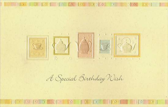 Embossed Tea Pots and Tea Cups (1 card/1 envelope) - Birthday Card - FRONT: A Special Birthday Wish  INSIDE: Hope your birthday will be like a beautiful gift� wrapped with happiness, decorated with love! - Have a Wonderful Day!