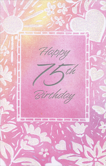 Glittery White Flowers, Sun and Hearts: 75th Birthday (1 card/1 envelope) Freedom Greetings Birthday Card - FRONT: Happy 75th Birthday  INSIDE: Some things glow more beautiful as the years go on their way� Some people grow nicer and more dear, just as you are today. Happy 75th Birthday