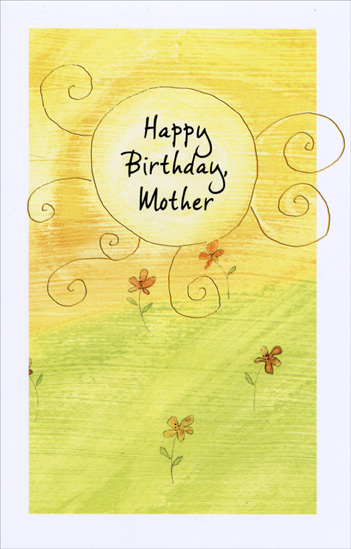Sun and Flowers In Field: Mother (1 card/1 envelope) Freedom Greetings Birthday Card - FRONT: Happy Birthday, Mother  INSIDE: For all you've done and all you do, Your care and understanding, too, This comes with thanks and love to say May your birthday be perfect in every way!